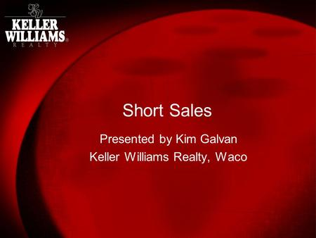 Short Sales Presented by Kim Galvan Keller Williams Realty, Waco.