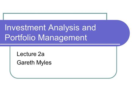 Investment Analysis and Portfolio Management Lecture 2a Gareth Myles.