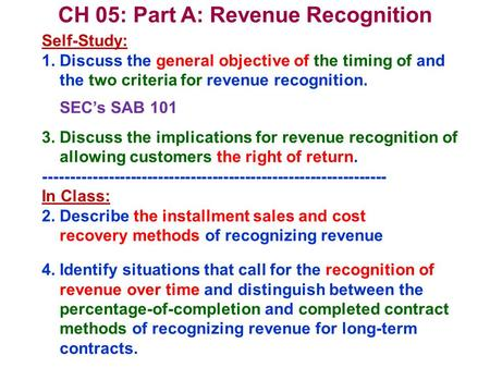 CH 05: Part A: Revenue Recognition Self-Study: 1. Discuss the general objective of the timing of and the two criteria for revenue recognition. SECs SAB.