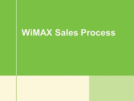 WiMAX Sales Process. The Sales Process 1.Engage the Prospect 2.Pre-Qualification 3.Ask Probing Questions 4.Present Custom Solution 5.Handle Objections.