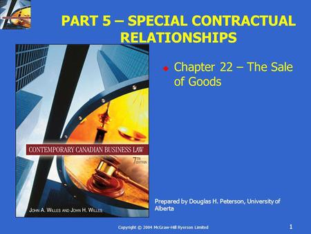 Copyright © 2004 McGraw-Hill Ryerson Limited 1 PART 5 – SPECIAL CONTRACTUAL RELATIONSHIPS Chapter 22 – The Sale of Goods Prepared by Douglas H. Peterson,