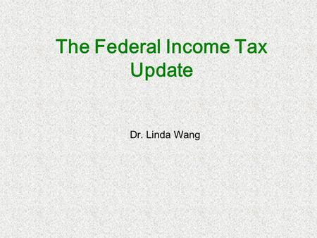 The Federal Income Tax Update Dr. Linda Wang. A Tax Expert Who is the figure behind every great man, the individual who knows his ultimate secrets? A.
