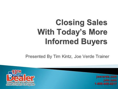Closing Sales With Todays More Informed Buyers Presented By Tim Kintz, Joe Verde Trainer.