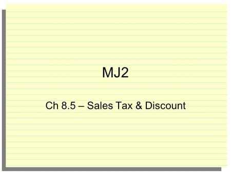 MJ2 Ch 8.5 – Sales Tax & Discount 1. A recipe calls for 2 cups of flour to make 24 cookies. How many cups of flour would it take to make 39 cookies?
