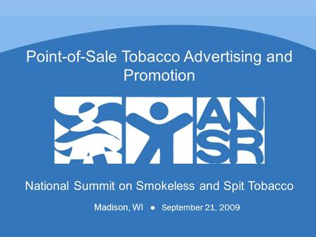 National Summit on Smokeless and Spit Tobacco Madison, WI September 21, 2009 Point-of-Sale Tobacco Advertising and Promotion.