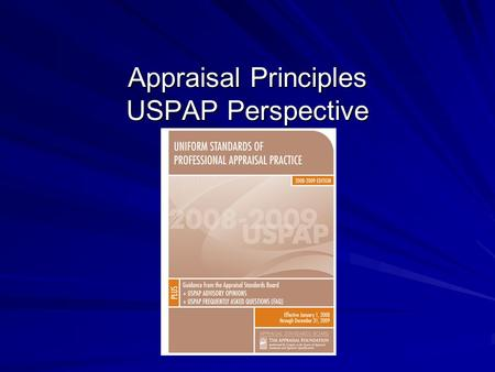 Appraisal Principles USPAP Perspective. Determining Fair Market Value Appraisal is an estimate of fair market value Fair market value is known with certainty.