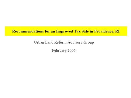 Recommendations for an Improved Tax Sale in Providence, RI Urban Land Reform Advisory Group February 2005.