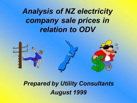 Analysis of NZ electricity company sale prices in relation to ODV Prepared by Utility Consultants August 1999.