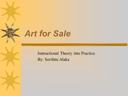 Art for Sale Instructional Theory into Practice By: Serifatu Alaka.