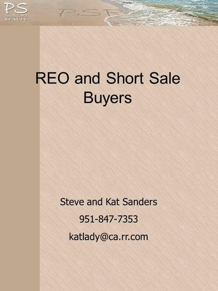 REO and Short Sale Buyers Steve and Kat Sanders 951-847-7353