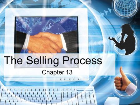 The Selling Process Chapter 13. The Selling (Sales) Process A step by step process a salesperson uses to help customers reach buying decisions & ensure.