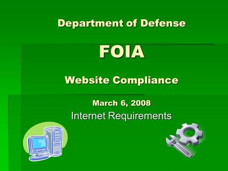 Department of Defense FOIA Website Compliance March 6, 2008 Internet Requirements Internet Requirements.