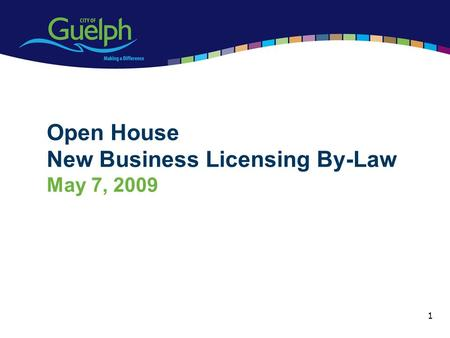 1 Open House New Business Licensing By-Law May 7, 2009.