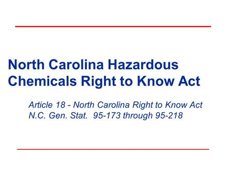 North Carolina Hazardous Chemicals Right to Know Act Article 18 - North Carolina Right to Know Act N.C. Gen. Stat. 95-173 through 95-218.