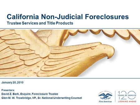 California Non-Judicial Foreclosures Trustee Services and Title Products January 20, 2010 Presenters: David Z. Bark, Esquire, Foreclosure Trustee Glen.