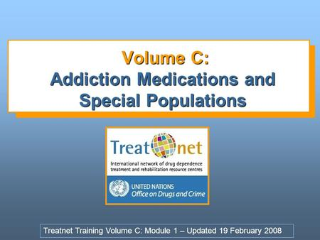 Volume C: Addiction Medications and Special Populations Volume C: Addiction Medications and Special Populations Treatnet Training Volume C: Module 1 –
