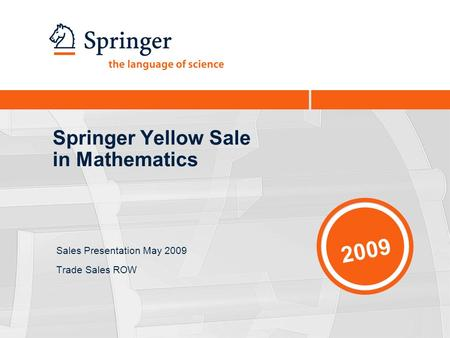 Springer Yellow Sale in Mathematics Sales Presentation May 2009 Trade Sales ROW 2009.