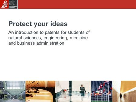 Protect your ideas An introduction to patents for students of natural sciences, engineering, medicine and business administration.
