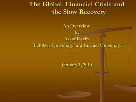 The Global Financial Crisis and the Slow Recovery An Overview by by Assaf Razin Tel-Aviv University and Cornell University Tel-Aviv University and Cornell.