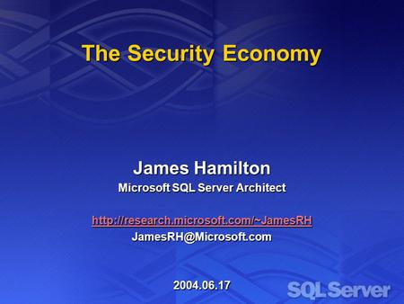 The Security Economy James Hamilton Microsoft SQL Server Architect