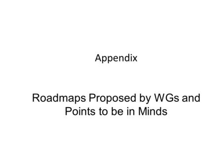 Appendix Roadmaps Proposed by WGs and Points to be in Minds.