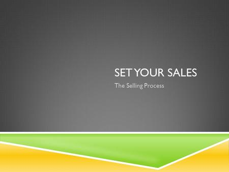 SET YOUR SALES The Selling Process. WHY LEARN ABOUT THE SELLING PROCESS? Brings products to you, either directly or through the businesses Most salespeople.