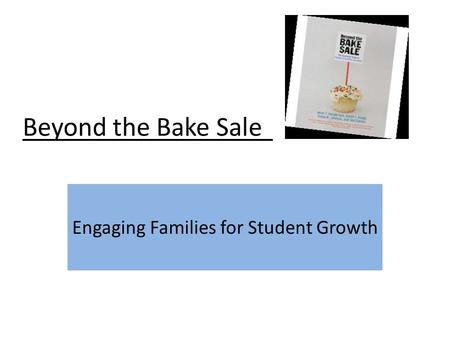 Beyond the Bake Sale Engaging Families for Student Growth.