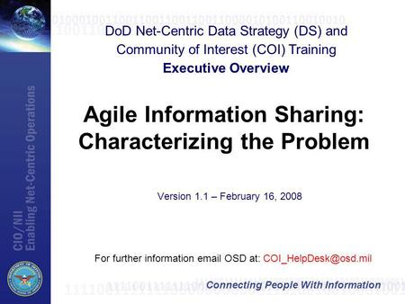 Connecting People With Information Agile Information Sharing: Characterizing the Problem For further information  OSD at: DoD.