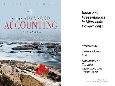 Electronic Presentations in Microsoft ® PowerPoint ® Prepared by James Myers, C.A. University of Toronto © 2010 McGraw-Hill Ryerson Limited Chapter 7,