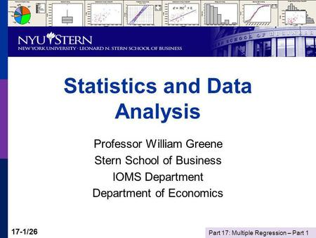 Part 17: Multiple Regression – Part 1 17-1/26 Statistics and Data Analysis Professor William Greene Stern School of Business IOMS Department Department.