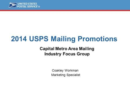 2014 USPS Mailing Promotions Coakley Workman Marketing Specialist Capital Metro Area Mailing Industry Focus Group.