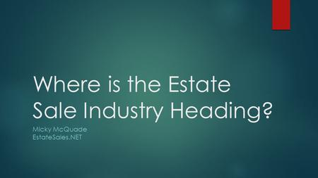 Where is the Estate Sale Industry Heading? Micky McQuade EstateSales.NET.