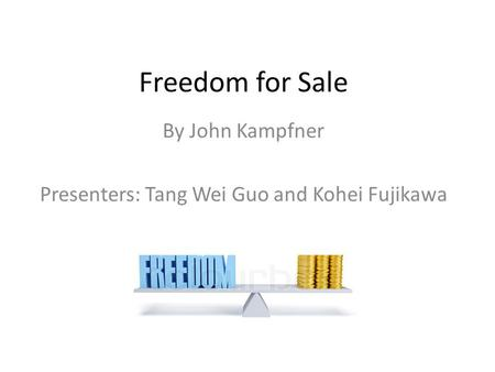 Freedom for Sale By John Kampfner Presenters: Tang Wei Guo and Kohei Fujikawa.