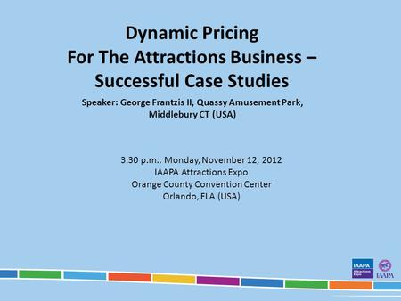 Dynamic Pricing For The Attractions Business – Successful Case Studies Speaker: George Frantzis II, Quassy Amusement Park, Middlebury CT (USA) 3:30 p.m.,