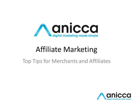 Affiliate Marketing Top Tips for Merchants and Affiliates.