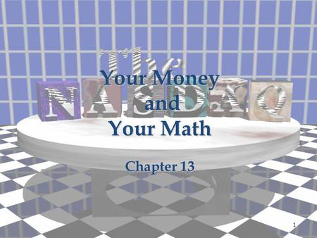 Your Money and and Your Math Chapter 13 1. Investing in Stocks, Bonds, and Mutual Funds 13.5 2.