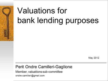 Valuations for bank lending purposes May 2012 ____________________________________________________________________ Perit Ondre Camilleri-Gaglione Member,
