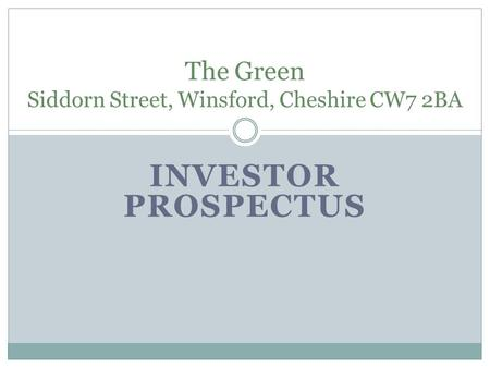 INVESTOR PROSPECTUS The Green Siddorn Street, Winsford, Cheshire CW7 2BA.