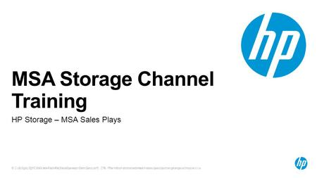 © Copyright 2012 Hewlett-Packard Development Company, L.P. The information contained herein is subject to change without notice. 1 MSA Storage Channel.