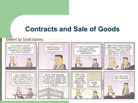 Contracts and Sale of Goods. Contracts - Promise Benefits Society to Enforce Promises Common law v. UCC Contract Law is based on state law Bi-lateral.