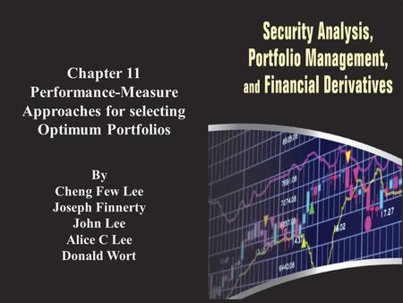 Chapter 11 Performance-Measure Approaches for selecting Optimum Portfolios By Cheng Few Lee Joseph Finnerty John Lee Alice C Lee Donald Wort.