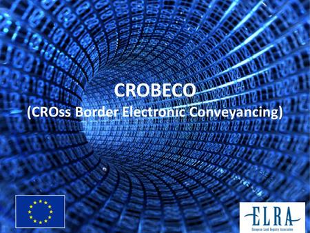 CROBECO (CROss Border Electronic Conveyancing) The project was awarded by a Grant within the Civil Justice specific program (JLS/2009/JCIV/AG/0002-30-CE-0349438/00-41)