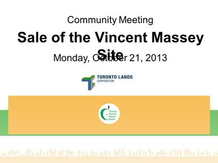 Community Meeting Monday, October 21, 2013 Sale of the Vincent Massey Site.