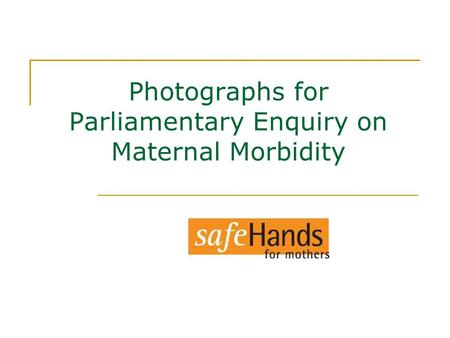 Photographs for Parliamentary Enquiry on Maternal Morbidity.
