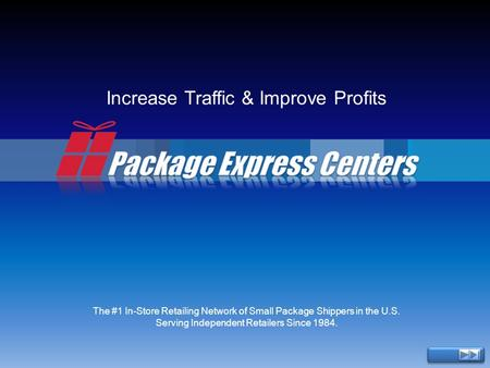 Increase Traffic & Improve Profits The #1 In-Store Retailing Network of Small Package Shippers in the U.S. Serving Independent Retailers Since 1984.