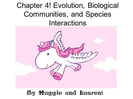 Chapter 4! Evolution, Biological Communities, and Species Interactions.