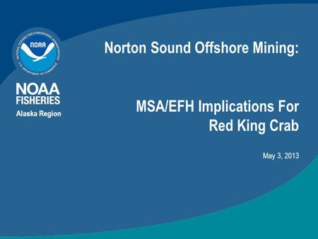 Norton Sound Offshore Mining: MSA/EFH Implications For Red King Crab Alaska Region May 3, 2013.