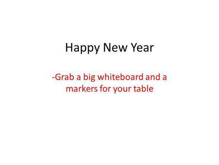 Happy New Year -Grab a big whiteboard and a markers for your table.