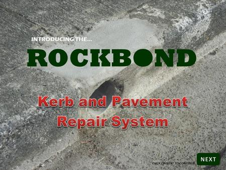 ROCKBOND INTRODUCING THE… CLICK ON NEXT TO CONTINUE.