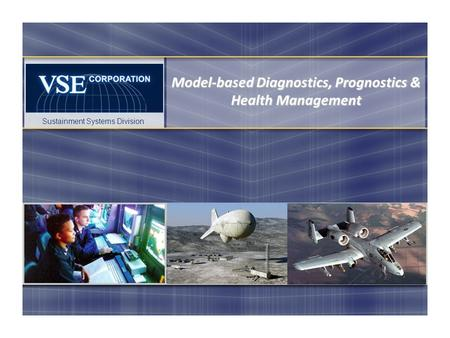 Sustainment Systems Division Model-based Diagnostics, Prognostics & Health Management.